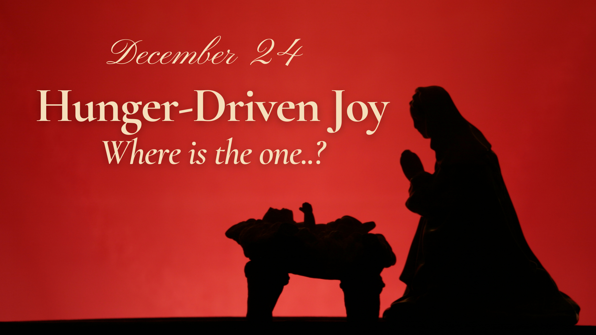 Hunger-Driven Joy: Where is the one….?